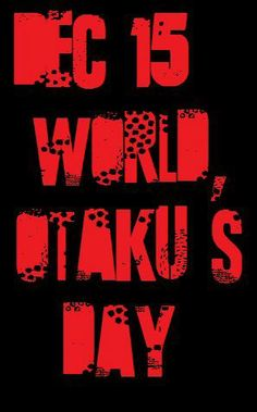 Hehe, happy Otaku's day!XD