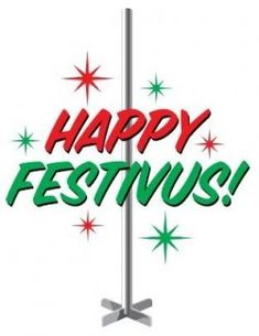 """12/23/2012: Festivus!  Celebrated by Seinfeld fans everywhere, Festivus was first introduced to the world by the Costanza family on Seinfeld in 1997. In an episode titled, """"The Strike"""", Frank Costanza tells Cosmo Kramer that he invented the holiday in response to Christmas commercialism.  May we wish you all a Happy Festivus for the rest of us!"""