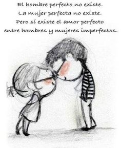 There is no perfect man.  There is no perfect woman.  But there is a perfect love between imperfect men and women.  (paraphrased)