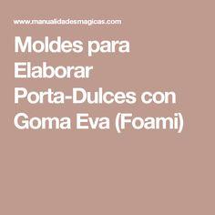 Moldes para Elaborar Porta-Dulces con Goma Eva (Foami)