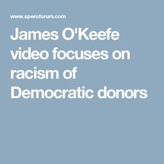 James O'Keefe video focuses on racism of Democratic donors