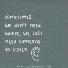 Listening may work better than advice FInd someone here https://www.7cupsoftea.com/BrowseListeners/