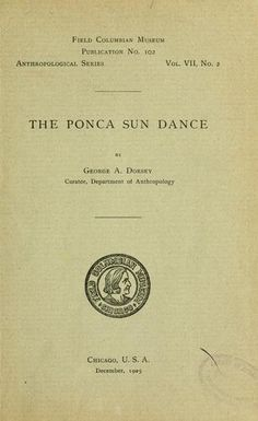 The Ponca sun dance  by George A. Dorsey. Published 1905 in Chicago .