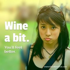 Wine a bit. You'll feel better.  #wine #winetasting #winelover #winetime #redwine #whitewine #mommylife #mommytime #workfromhome