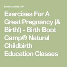 Exercises For A Great Pregnancy (& Birth!) - Birth Boot Camp® Natural Childbirth Education Classes