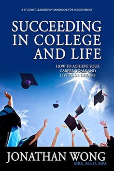 Succeeding In College and Life: How To Achieve Your Career Goals and Live  Your Dreams By Jonathan Wong  Your Guide to College Success  Congratulations, you're on your way to college! But that doesn't mean you  can rest easy for the next four years. You need to start planning for your  future in the job market right now, and the best way to succeed in the job  market is to succeed in college.  Fortunately, Succeeding in College and Life has all the answers you will  seek. Not only will you…