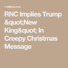 "RNC Implies Trump ""New King"" In Creepy Christmas Message"