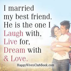 I married my best friend. He is the one I laugh with, live for, dream with & love.