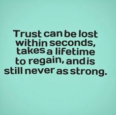 Trust can be lost within seconds, takes a lifetime to regain, and is still never as strong. #relationships #quotes
