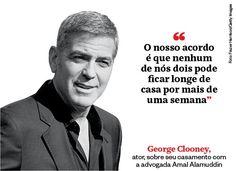 """""""O nosso acordo é que nenhum de nós dois pode ficar longe de casa por mais de uma semana""""- George Clooney - http://epoca.globo.com/tempo/noticia/2015/05/frases-que-resumem-semana885.html"""