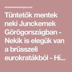 Tüntetők mentek neki Junckernek Görögországban - Nekik is elegük van a brüsszeli eurokratákból - Hírek
