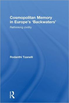 Tzanelli R Cosmopolitan Memory in Europe's 'Backwaters': Rethinking civility