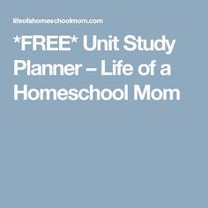 *FREE* Unit Study Planner – Life of a Homeschool Mom