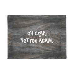 """Funny """"OH CRAP NOT YOU AGAIN"""" Custom Doormat - diy cyo customize create your own personalize"""