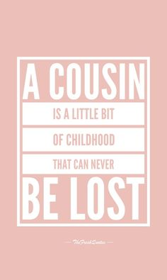 A Cousin. alittle bit of childhood that can Never be lost.You can find Cousin quotes and more on our website.A Cousin. alittle bit of childhood that can Never be lost. Cute Cousin Quotes, Little Brother Quotes, Nephew Quotes, Aunt Quotes, Father Daughter Quotes, Sister Quotes, Family Quotes, Cousins Quotes, Quotes Quotes