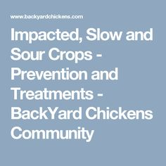 Impacted, Slow and Sour Crops - Prevention and Treatments - BackYard Chickens Community