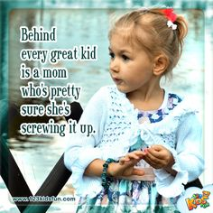 """""""Behind every great kid..."""" #quotes #kids #mom"""