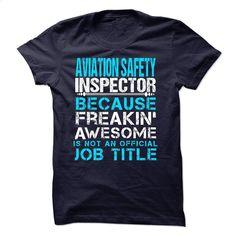 AVIATION SAFETY INSPECTOR T Shirts, Hoodies, Sweatshirts - #teas #college…