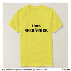 100% Seeräuber | 100% Buccaneer T-Shirt cool trendy unique t-shirt fashion design Trendy Mens Fashion, Men's Fashion, Fashion Design, Types Of T Shirts, Foreign Words, Scottish Gaelic, Personalized T Shirts, Tshirt Colors, Being Ugly