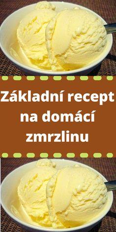 Základní recept na domácí zmrzlinu Slovakian Food, Bread Dough Recipe, Czech Recipes, Keto Bread, Ice Cream Recipes, Food 52, International Recipes, Deserts, Food And Drink