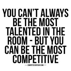 Don't ever let the competition outwork you. Hustle harder than your competition in the pursuit of your dreams.