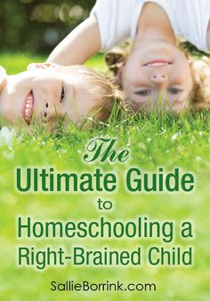 The Ultimate Guide to Homeschooling a Right-Brained Child