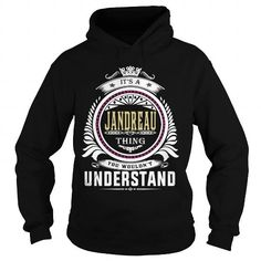 I Love  jandreau  Its a jandreau Thing You Wouldnt Understand  T Shirt Hoodie Hoodies YearName Birthday T shirts