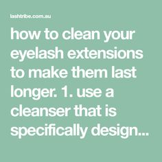 how to clean your eyelash extensions to make them last longer. 1. use a cleanser that is specifically designed for eyelash extensions. I recommend you...