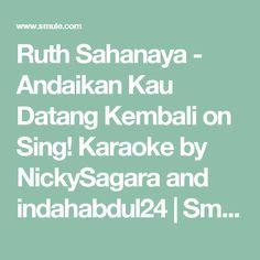 Ruth Sahanaya - Andaikan Kau Datang Kembali on Sing! Karaoke by NickySagara and indahabdul24 | Smule