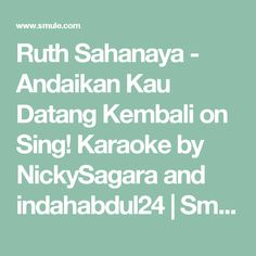Ruth Sahanaya - Andaikan Kau Datang Kembali on Sing! Karaoke by NickySagara and indahabdul24 | Smule