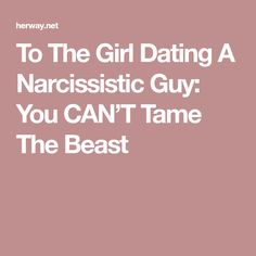 To The Girl Dating A Narcissistic Guy: You CAN'T Tame The Beast