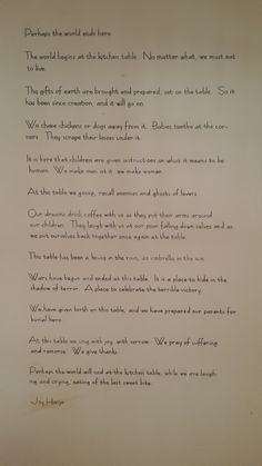 'Perhaps the World Ends Here', By Joy Harjo. My sister-in-law put this poem up on the wall above where their breakfast table used to be. Now we own the house, and I love this spot. We're planning to frame it with old barn wood and paint around it.