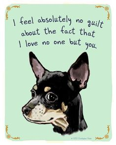 """I feel absolutely no guilt about the fact that I love no one but you."" - Black Chihuahua 5x7 Print of Original Painting with phrase"