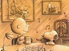 Music and good friends, Snoopy and Charlie Brown.