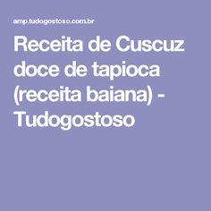 Receita de Cuscuz doce de tapioca (receita baiana) - Tudogostoso