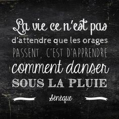 """Life is not to wait for the storm to stop, but to learn to dance under the rain "" Sénèque Some Quotes, Words Quotes, Sayings, Favorite Quotes, Best Quotes, Typographie Logo, Quote Citation, Image Citation, French Quotes"