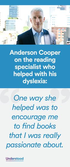 The longtime host of Anderson Cooper 360° was diagnosed with dyslexia as a child. And even now, he's grateful to reading specialists for the role they played in his career success.