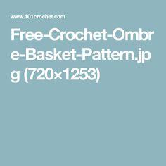 Free-Crochet-Ombre-Basket-Pattern.jpg (720×1253)