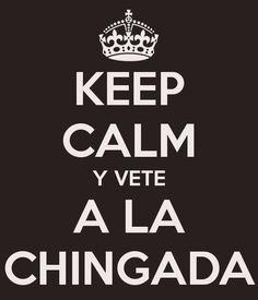 KEEP CALM Y VETE A LA CHINGADA