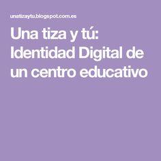 Una tiza y tú: Identidad Digital de un centro educativo