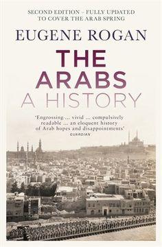 The Arabs: A History - Second Edition: Amazon.co.uk: Eugene Rogan: 9780718196783: Books