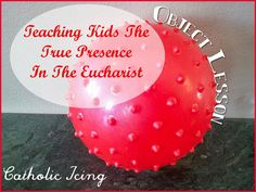 An object lesson to explain the true presence in the Eucharist to children. Helpful for First Communion prep!