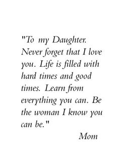 A daughter is a wonderful gift in your life. Find and save ideas about Daughter quotes ih here. Our daughters are special and they are beautiful. May these quotes give you words that express your feelings for your daughter. Mother Daughter Quotes, Mother Quotes, To My Daughter, Daughter Birthday, Husband Quotes, Inspirational Quotes For Daughters, Love Quotes, Funny Quotes, Quotes Quotes