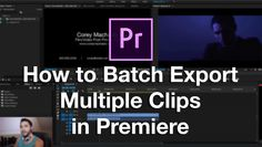 YouTube: How to Batch Export Multiple Clips in Premiere Pro