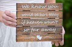 We Know You Would Be Here Today if Heaven Wasn't So Far Away Memory Pallet Board Sign