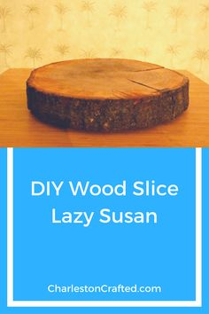 DIY Wood Slice Lazy Susan - Charleston Crafted