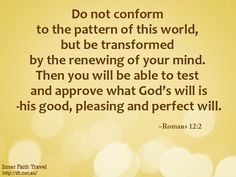 Do not conform any longer to the pattern of this world...