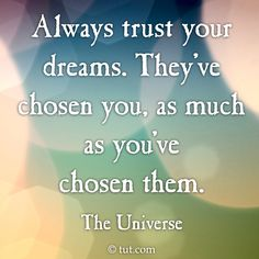 Always trust your dreams... Mike Dooley, www.tut.com