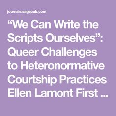 """""""We Can Write the Scripts Ourselves"""": Queer Challenges to Heteronormative Courtship Practices  Ellen Lamont First Published August 15, 2017"""
