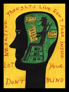 Don`t let negative thoughts live rent free inside your mind inspiration- don`t give a second thought to anyone saying false statements about you. They are ether jealous or intimated by you or the positive things you do   Fors information email me at blackgoatfolkart@yahoo.com